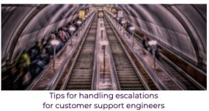 Tips for handling escalations for customer support engineers