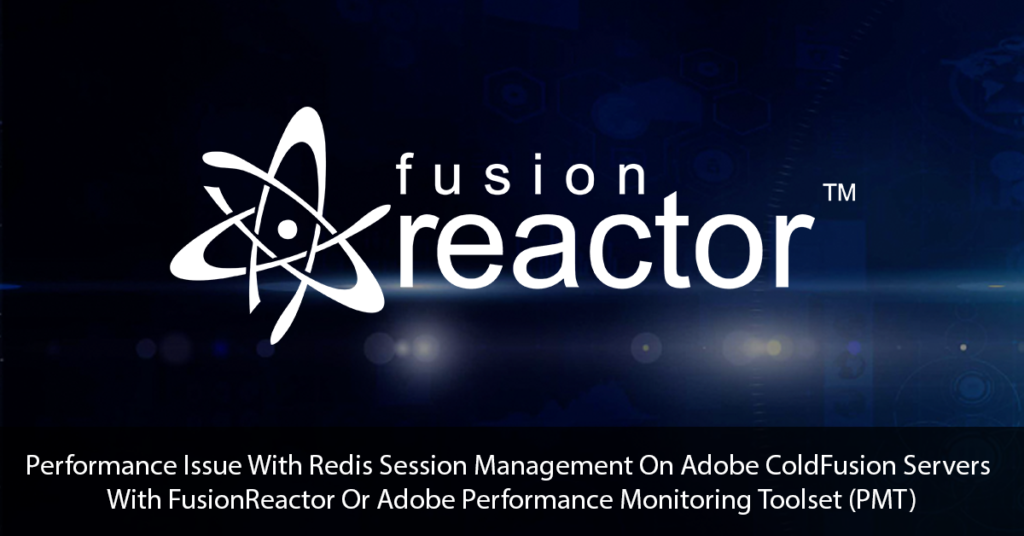 Performance Issue With Redis Session Management On Adobe ColdFusion Servers With FusionReactor Or Adobe Performance Monitoring Toolset (PMT) Title Page