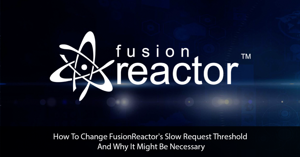 "Changing FusionReactor's ""Slow Request Threshold"", Why and How"