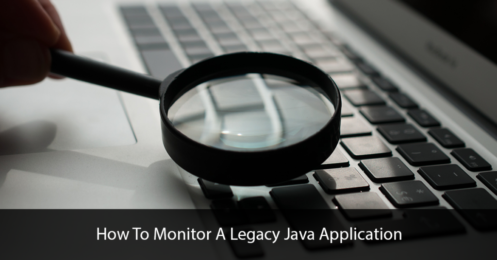 How To Monitor A Legacy Java Application Title Image